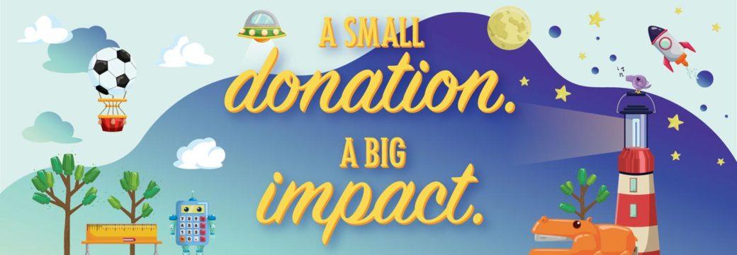 A Small Donation. A Big Impact.